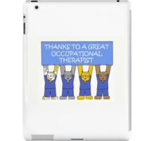 Thanks to a great Occupational Therapist. iPad Case/Skin