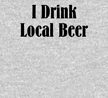 I Drink Local Beer Classic T-Shirt