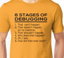 6 stages of debugging Unisex T-Shirt