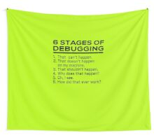 6 stages of debugging Wall Tapestry