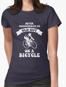 Never underestimate an old guy on a bicycle Womens Fitted T-Shirt