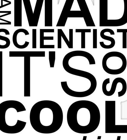 I AM MAD SCIENTIST Sticker