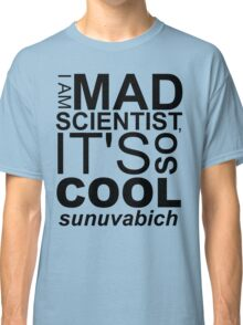 I AM MAD SCIENTIST Classic T-Shirt