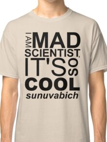 I AM MAD SCIENTIST Classic T-Shirt