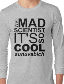 I AM MAD SCIENTIST Long Sleeve T-Shirt