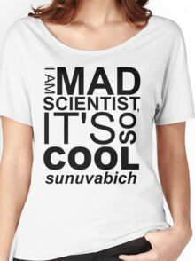 I AM MAD SCIENTIST Women's Relaxed Fit T-Shirt