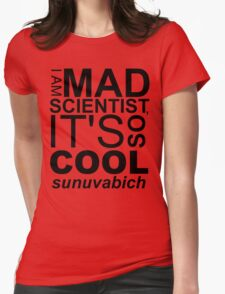I AM MAD SCIENTIST Womens Fitted T-Shirt