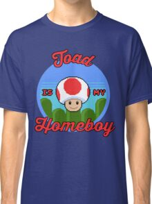 Toad is my Homeboy Classic T-Shirt
