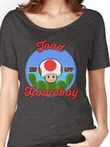 Toad is my Homeboy Women's Relaxed Fit T-Shirt