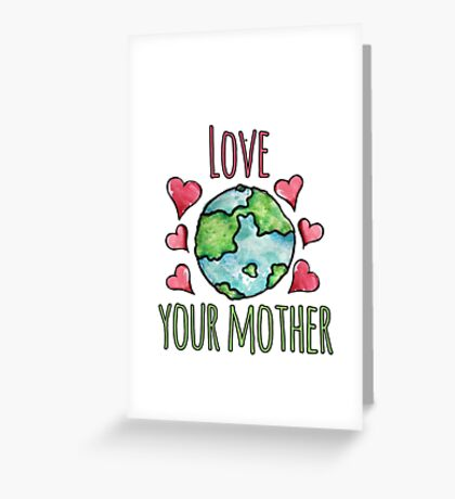 Love your mother earth day Greeting Card