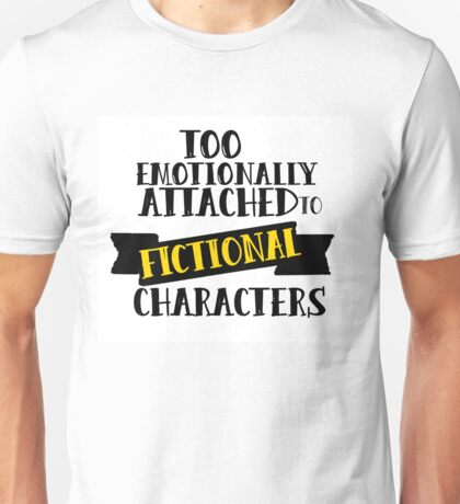 Too attached to fictional characters Unisex T-Shirt