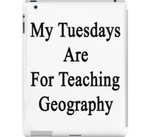 My Tuesdays Are For Teaching Geography  iPad Case/Skin