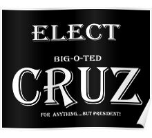 Elect Big-O-TED CRUZ...for ANYTHING but PRESIDENT! Poster