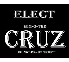 Elect Big-O-TED CRUZ...for ANYTHING but PRESIDENT! Photographic Print