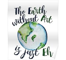 The Earth without art is just EH Poster