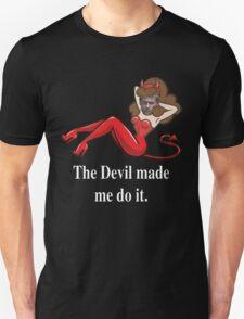 The Devil made me do it. Unisex T-Shirt