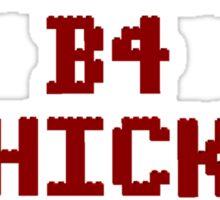 Bricks B4 Chicks Sticker