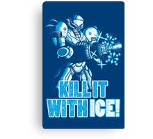Kill it with ICE Canvas Print