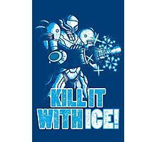 Kill it with ICE Photographic Print