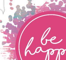 Be Happy - Paint Splatter Sticker