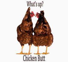 What's up? Chicken Butt Unisex T-Shirt