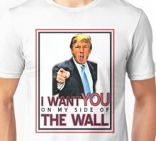 TRUMP I WANT YOU ON MY SIDE OF THE WALL Unisex T-Shirt