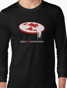 Flat Earth (Teach the Controversy) Long Sleeve T-Shirt