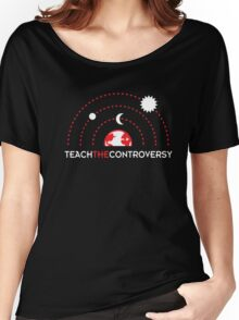 Geocentrism (Teach the Controversy) Women's Relaxed Fit T-Shirt