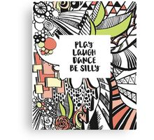 Play // Laugh // Dance // Be Silly Canvas Print