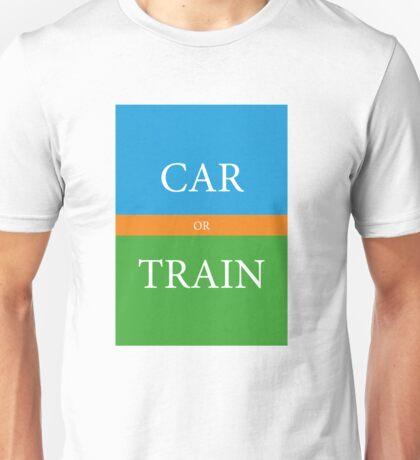CAR or TRAIN Unisex T-Shirt