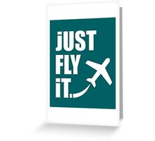 Just Fly It Greeting Card