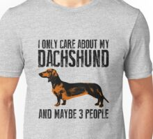 I only care about my Dachshund and maybe 3 people Unisex T-Shirt
