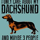 I only care about my Dachshund and maybe 3 people by monsterplanet