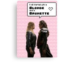 It all started with a Blonde and a Brunette | Clexa Canvas Print
