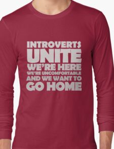 Introverts unite we're here we're uncomfortable and we want to go home-white Long Sleeve T-Shirt