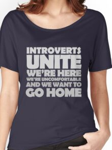 Introverts unite we're here we're uncomfortable and we want to go home-white Women's Relaxed Fit T-Shirt