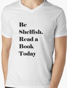 Be Shelfish. Read a Book Today Mens V-Neck T-Shirt