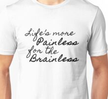 Life's More Painless For The Brainless Unisex T-Shirt