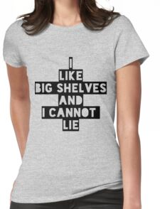 I like Big Shelves and I cannot Lie Womens Fitted T-Shirt