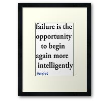 Failure is the opportunity to begin again more intelligently : Henry Ford Framed Print