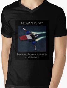 No Man's Sky Because I have a spaceship and shut up! Mens V-Neck T-Shirt