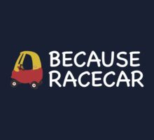 Because Racecar Kids edition Kids Tee