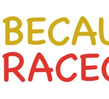 Because Racecar Kids edition Sticker