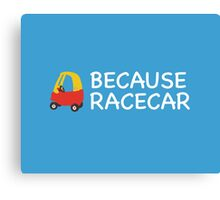 Because Racecar Kids edition Canvas Print