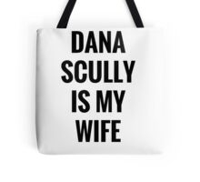 Dana Scully Is My Wife Tote Bag