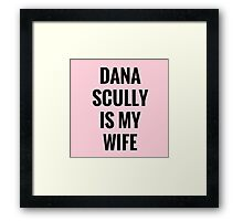 Dana Scully Is My Wife Framed Print