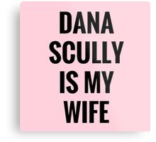 Dana Scully Is My Wife Metal Print