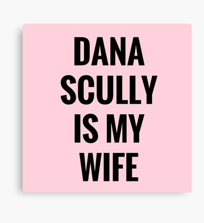 Dana Scully Is My Wife Canvas Print