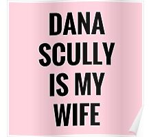 Dana Scully Is My Wife Poster