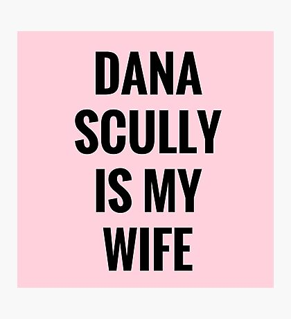 Dana Scully Is My Wife Photographic Print